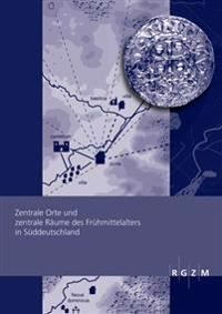 Zentrale Orte Und Zentrale Raume Des Fruhmittelalters in Suddeutschland: Tagung Des Rgzm Und Der Friedrich-Schiller-Universitat Jena Vom 07. - 09.10.2