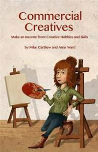 Commercial Creatives: Make an Income from Creative Hobbies and Skills
