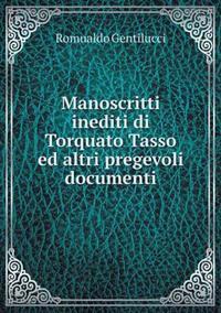 Manoscritti Inediti Di Torquato Tasso Ed Altri Pregevoli Documenti