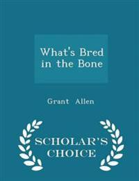 What's Bred in the Bone - Scholar's Choice Edition