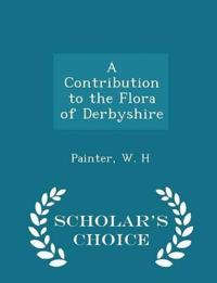 A Contribution to the Flora of Derbyshire - Scholar's Choice Edition