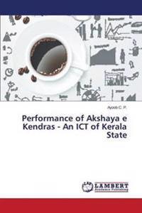 Performance of Akshaya E Kendras - An Ict of Kerala State