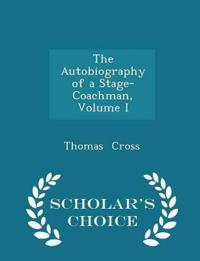 The Autobiography of a Stage-Coachman, Volume I - Scholar's Choice Edition