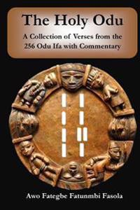 The Holy Odu: A Collection of Verses from the 256 Ifa Odu with Commentary