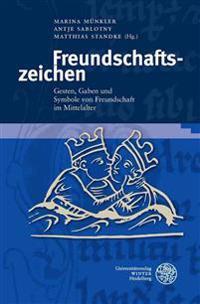 Freundschaftszeichen: Gesten, Gaben Und Symbole Von Freundschaft Im Mittelalter