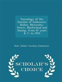 Genealogy of the Families of Gallemore, Bullen, McAnulty, Pierce, Macfarland and Dunlap, from 87 Years B. C. to 1922 - Scholar's Choice Edition