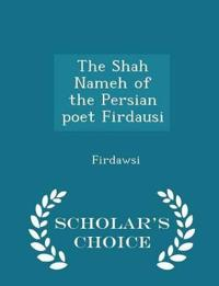 The Shah Nameh of the Persian Poet Firdausi - Scholar's Choice Edition