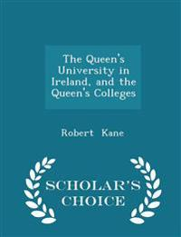The Queen's University in Ireland, and the Queen's Colleges - Scholar's Choice Edition