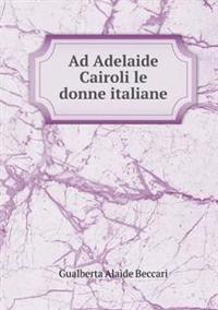 Ad Adelaide Cairoli Le Donne Italiane