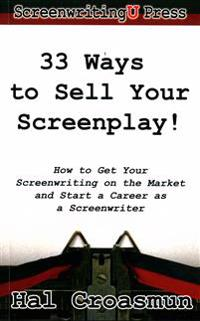 33 Ways to Sell Your Screenplay!: How to Get Your Screenwriting on the Market and Start a Career as a Screenwriter