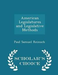 American Legislatures and Legislative Methods - Scholar's Choice Edition