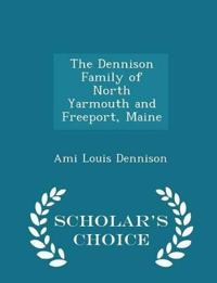 The Dennison Family of North Yarmouth and Freeport, Maine - Scholar's Choice Edition