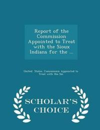 Report of the Commission Appointed to Treat with the Sioux Indians for the ... - Scholar's Choice Edition