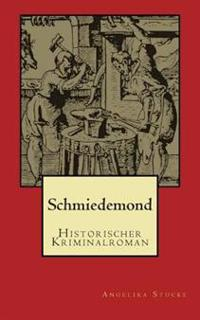 Schmiedemond: Historischer Kriminalroman