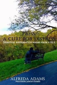 Press, a Cure for Distress: Spiritual Restoration Poems from A to Z