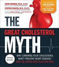 The Great Cholesterol Myth Now Includes 100 Recipes for Preventing and Reversing Heart Disease: Why Lowering Your Cholesterol Won't Prevent Heart Dise