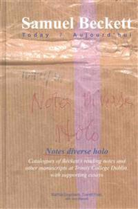 Notes Diverse Holo: Catalogues of Beckett's Reading Notes and Other Manuscripts at Trinity College Dublin, with Supporting Essays
