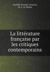 La Litterature Francaise Par Les Critiques Contemporains