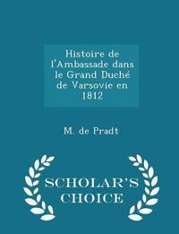 Histoire de L'Ambassade Dans Le Grand Duche de Varsovie En 1812 - Scholar's Choice Edition
