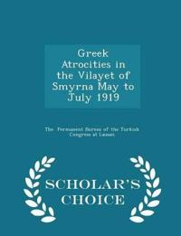 Greek Atrocities in the Vilayet of Smyrna May to July 1919 - Scholar's Choice Edition