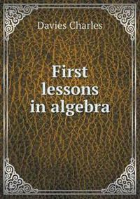 First Lessons in Algebra