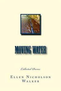 Moving Water: Collected Poems