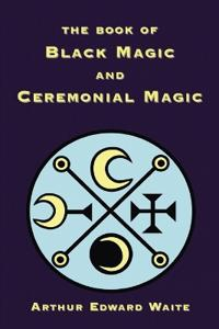 The Book of Black Magic and Ceremonial Magic