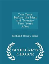 Two Years Before the Mast and Twenty-Four Years After - Scholar's Choice Edition
