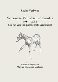 Veterinaire Verhalen Over Paarden 1984 - 2004 Hoe Het Vak Van Paardenarts Veranderde