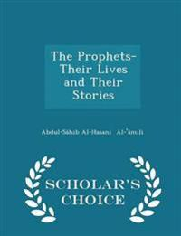 The Prophets- Their Lives and Their Stories - Scholar's Choice Edition