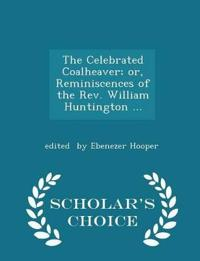 The Celebrated Coalheaver; Or, Reminiscences of the REV. William Huntington ... - Scholar's Choice Edition