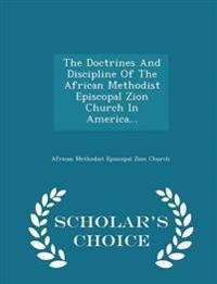 The Doctrines and Discipline of the African Methodist Episcopal Zion Church in America... - Scholar's Choice Edition