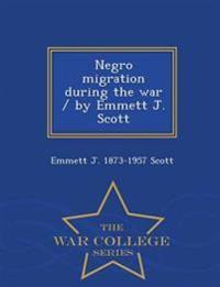 Negro Migration During the War / By Emmett J. Scott - War College Series