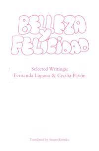 Belleza y Felicidad: Selected Writings of Fernanda Laguna and Cecilia Pavon