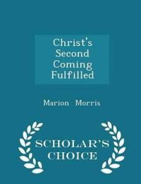 Christ's Second Coming Fulfilled - Scholar's Choice Edition