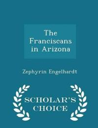 The Franciscans in Arizona - Scholar's Choice Edition
