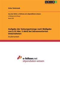 Aufgabe Der Satzungsstrenge Nach Magabe Von 23 ABS. 5 Aktg Bei Borsennotierten Unternehmen