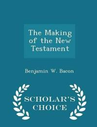 The Making of the New Testament - Scholar's Choice Edition