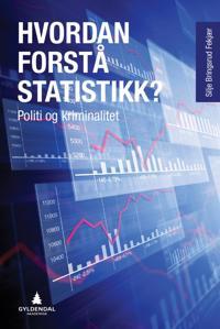 Hvordan forstå statistikk?; politi og kriminalitet