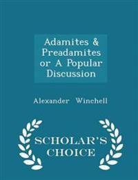 Adamites & Preadamites or a Popular Discussion - Scholar's Choice Edition