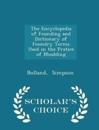 The Encyclopedia of Founding and Dictionary of Foundry Terms Used in the Pratice of Moulding - Scholar's Choice Edition
