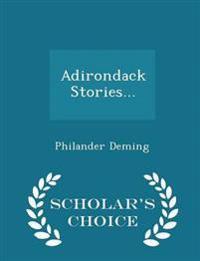 Adirondack Stories... - Scholar's Choice Edition