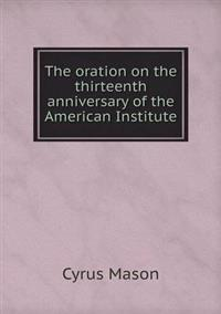 The Oration on the Thirteenth Anniversary of the American Institute