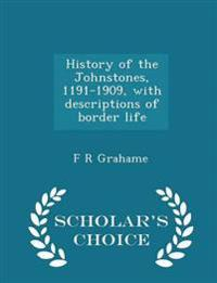 History of the Johnstones, 1191-1909, with Descriptions of Border Life - Scholar's Choice Edition