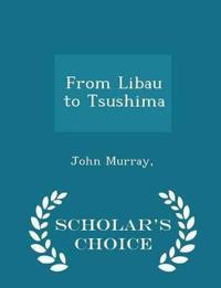 From Libau to Tsushima - Scholar's Choice Edition