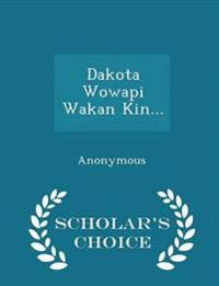 Dakota Wowapi Wakan Kin... - Scholar's Choice Edition