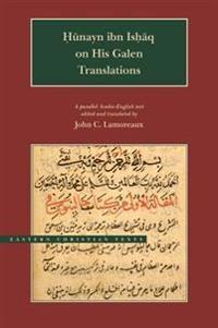 Hunayn Ibn Ishaq on His Galen Translations