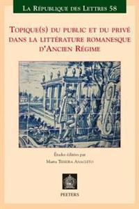 Topique(s) Du Public Et Du Prive Dans La Litterature Romanesque D'Ancien Regime
