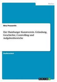 Der Hamburger Kunstverein. Grundung, Geschichte, Controlling Und Aufgabenbereiche