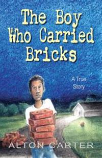 The Boy Who Carried Bricks: A True Story